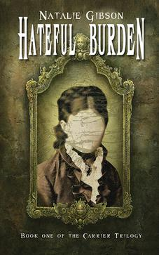 Hateful Burden by author Natalie Gibson is the first book in The Carrier Trilogy.